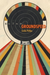 Groundspeed by Emilia Phillips (University of Akron Press, March 2016). Cover design: Amy Freels. Cover art: Hollie Chastain.
