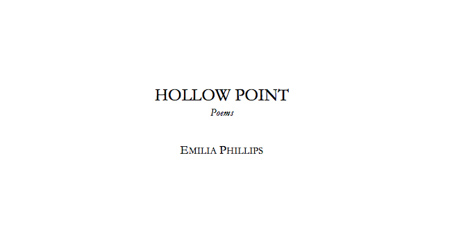 Hollow Point poetry manuscript by Emilia Phillips